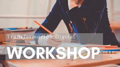 El workshop en transformación digital es una gran oportunidad para las empresas.